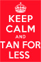 keep calm and tan for less